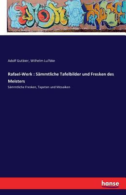 Rafael-Werk: Sammtliche Tafelbilder Und Fresken Des Meisters - Gutbier, Adolf