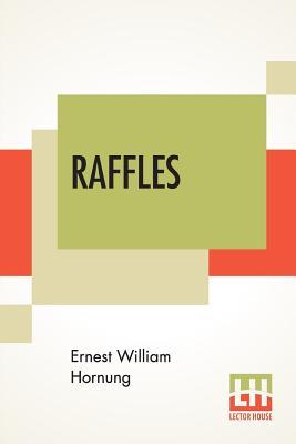 Raffles: Further Adventures Of The Amateur Cracksman - Hornung, Ernest William