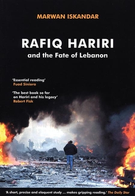 Rafiq Hariri and the Fate of Lebanon - Iskandar, Marwan