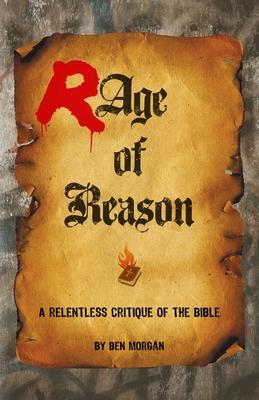 Rage of Reason: A relentless critique of the Bible - Morgan, Ben