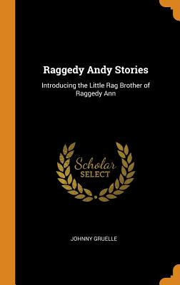 Raggedy Andy Stories: Introducing the Little Rag Brother of Raggedy Ann - Gruelle, Johnny