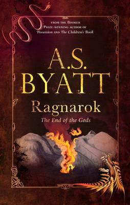 Ragnarok: the End of the Gods - Byatt, A. S.