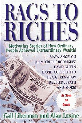Rags to Riches: Motivating Stories of How Ordinary People Achieved Extraordinary Wealth - Liberman, Gail, and Lavine, Alan