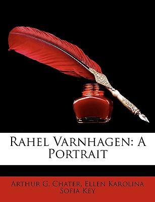 Rahel Varnhagen: A Portrait - Chater, Arthur G, and Key, Ellen Karolina Sofia