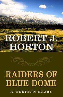 Raiders of Blue Dome - Horton, Robert J