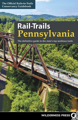 Rail-Trails Pennsylvania: The Definitive Guide to the State's Top Multiuse Trails - Conservancy, Rails-To-Trails