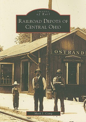 Railroad Depots of Central Ohio - Camp, Mark J