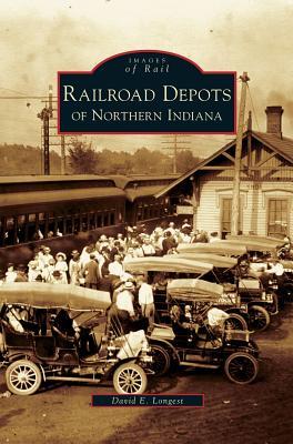 Railroad Depots of Northern Indiana - Longest, David E