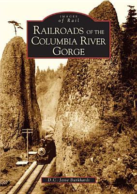 Railroads of the Columbia River Gorge - Burkhardt, D C Jesse