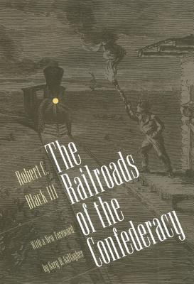 Railroads of the Confederacy - Black, Robert C, III, and Black III, Robert C