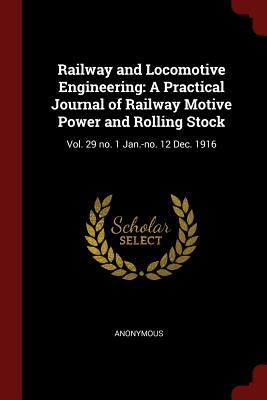 Railway and Locomotive Engineering: A Practical Journal of Railway Motive Power and Rolling Stock: Vol. 29 No. 1 Jan.-No. 12 Dec. 1916 - Anonymous