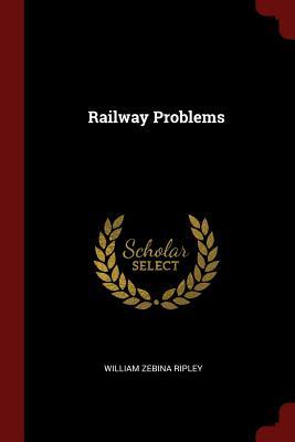 Railway Problems - Ripley, William Zebina