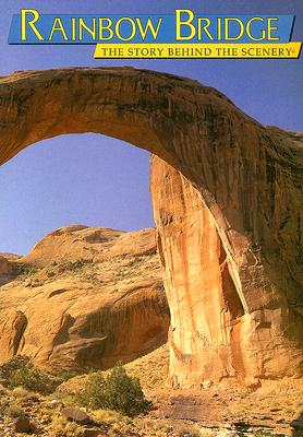 Rainbow Bridge: The Story Behind the Scenery - Ladd, Gary (Text by)