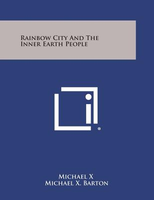 Rainbow City and the Inner Earth People - Michael X, and Barton, Michael X