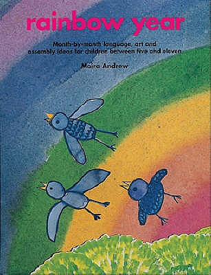 Rainbow Year: Month-by-month Language, Art and Assembly Ideas for Children Between Five and Eleven - Andrew, Moira, and Gordon, Robyn (Volume editor)
