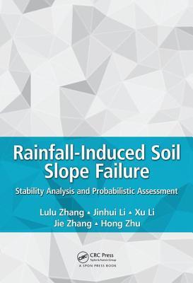 Rainfall-Induced Soil Slope Failure: Stability Analysis and Probabilistic Assessment - Zhang, Lulu, and Li, Jinhui, and Li, Xu
