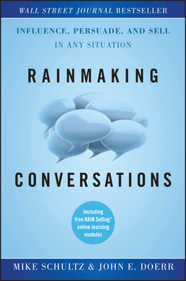 Rainmaking Conversations: Influence, Persuade, and Sell in Any Situation - Schultz, Mike, and Doerr, John E.