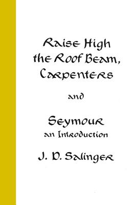 Raise High the Roof Beam, Carpenters and Seymour: An Introduction - Salinger, J D