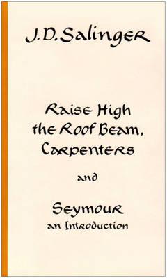Raise High the Roofbeam - Salinger, J D