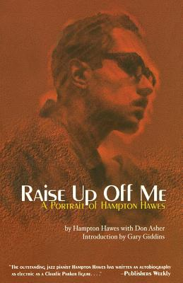 Raise Up Off Me: A Portrait of Hampton Hawes - Hawes, Hampton, and Asher, Don, and Giddins, Gary (Introduction by)