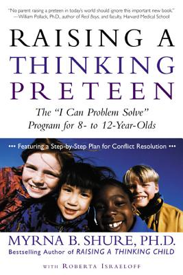 "Raising a Thinking Preteen: The ""I Can Problem Solve"" Program for 8-To 12-Year-Olds - Shure, Myrna"