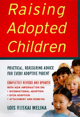 Raising Adopted Children, Revised Edition: Practical Reassuring Advice for Every Adoptive Parent - Melina, Lois Ruskai