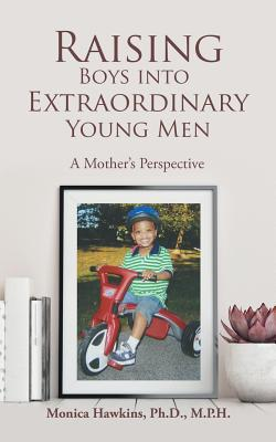 Raising Boys into Extraordinary Young Men: A Mother's Perspective - Hawkins Ph D M P H, Monica