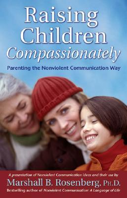 Raising Children Compassionately: Parenting the Nonviolent Communication Way - Rosenberg, Marshall B, PhD