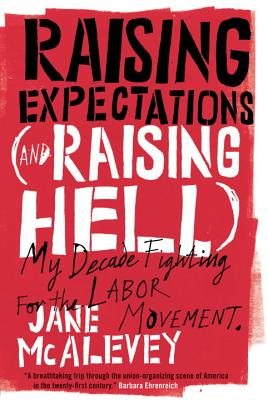 Raising Expectations (and Raising Hell): My Decade Fighting for the Labor Movement - McAlevey, Jane, and Ostertag, Bob
