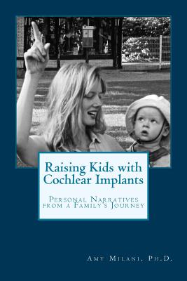 Raising Kids with Cochlear Implants: Personal Narratives from a Family's Journey - Milani Ph D, Amy