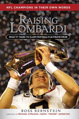 Raising Lombardi: What It Takes to Claim Football's Ultimate Prize - Bernstein, Ross