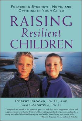 Raising Resilient Children: Fostering Strength, Hope, and Optimism in Your Child - Brooks, Robert B, and Goldstein, Sam, Ph.D.