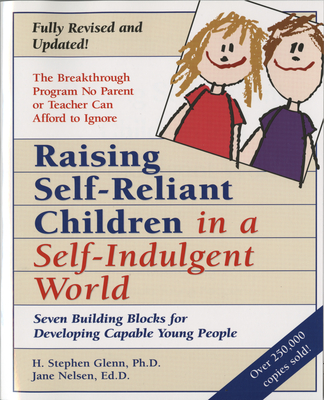 Raising Self-Reliant Children in a Self-Indulgent World: Seven Building Blocks for Developing Capable Young People - Glenn, H Stephen, Ph.D., and Nelsen, Jane