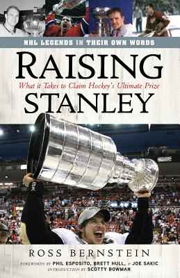 Raising Stanley: What It Takes to Claim Hockey's Ultimate Prize - Bernstein, Ross, and Esposito, Phil (Foreword by), and Hull, Brett (Foreword by)