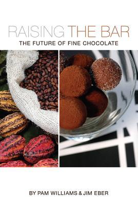 Raising the Bar: The Future of Fine Chocolate - Williams, Pam