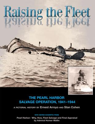 Raising the Fleet: The Pearl Harbor Salvage Operation, 1941-1944 - Arroyo, Ernest, and Cohen, Stan