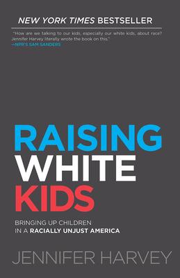 Raising White Kids: Bringing Up Children in a Racially Unjust America - Harvey, Jennifer