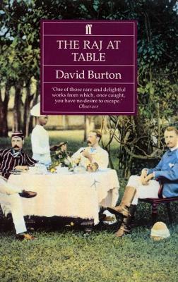 Raj at Table: A Culinary History of the British in India - Burton, David