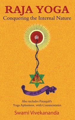 Raja Yoga: Conquering the Internal Nature - Vivekananda, Swami