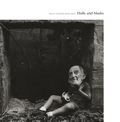 Ralph Eugene Meatyard: Dolls and Masks - Meatyard, Ralph Eugene (Photographer), and Parry, Eugenia (Text by), and Siegel, Elizabeth, Ms. (Text by)
