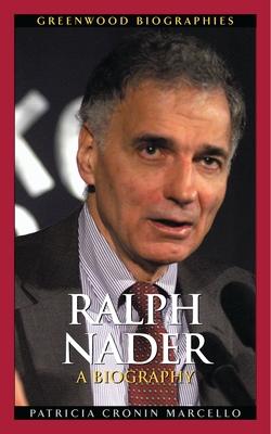 Ralph Nader: A Biography - Marcello, Patricia Cronin