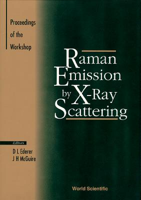 Raman Emission by X-Ray Scattering: Proceedings of the International Conference - Ederer, David L (Editor), and McGuire, James H (Editor)