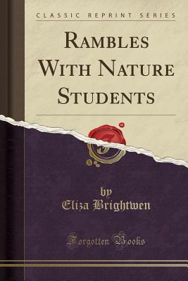 Rambles with Nature Students (Classic Reprint) - Brightwen, Eliza