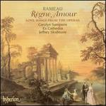 Rameau: R�gne Amour - Love Songs from the Operas