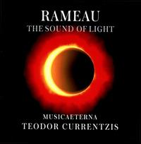 Rameau: The Sound of Light - Alexei Svetov (bass); Nadine Koutcher (soprano); MusicAeterna (choir, chorus); MusicAeterna; Teodor Currentzis (conductor)
