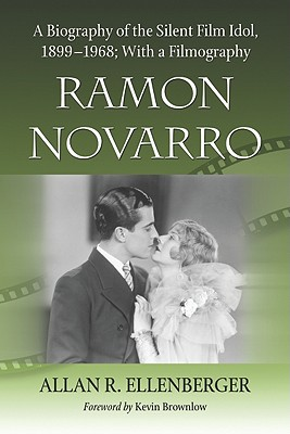 Ramon Novarro: A Biography of the Silent Film Idol, 18991968; With a Filmography - Ellenberger, Allan R