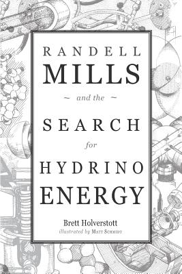 Randell Mills and the Search for Hydrino Energy - Davies, Kert (Foreword by), and Holverstott, Brett