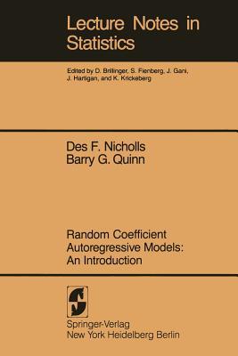 Random Coefficient Autoregressive Models: An Introduction: An Introduction - Nicholls, D F, and Quinn, B G