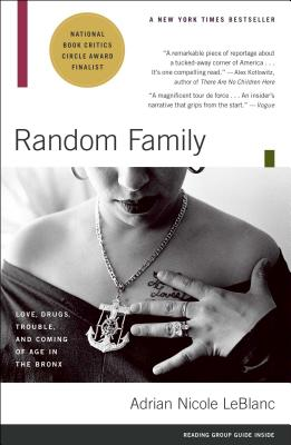 Random Family: Love, Drugs, Trouble, and Coming of Age in the Bronx - LeBlanc, Adrian Nicole
