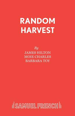 Random Harvest - Hilton, James, and Charles, Moie, and Toy, Barbara